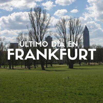 nuestro-ultimo-dia-en-frankfurt