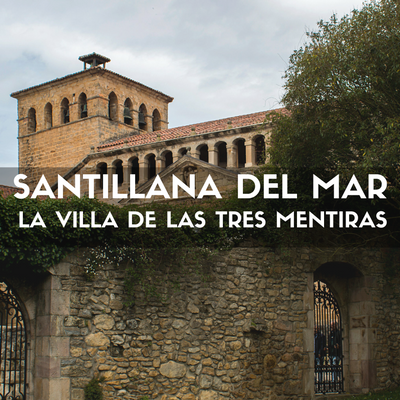 santillana-del-mar-la-villa-de-las-tres-mentiras