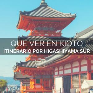 QUÉ VER EN HIGASHIYAMA SUR (KIOTO)