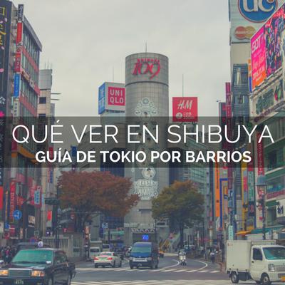 QUÉ VER EN SHIBUYA (TOKIO)